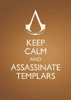 Keep Calm and Assassinate Templars.I will my Captain. Assassins Creed Quotes, Assassin's Creed Videos, Assassin's Creed Hidden Blade, Still Love You, Geek Girls, Keep Calm, Video Games, Nerd, Gaming
