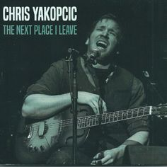 Chris Yakopcic – The Next Place I Leave on http://www.musicnewsnashville.com/chris-yakopcic-the-next-place-i-leave/
