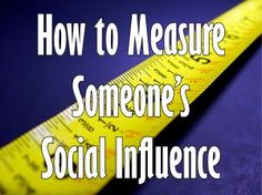 How to Measure Someone's Social Influence.