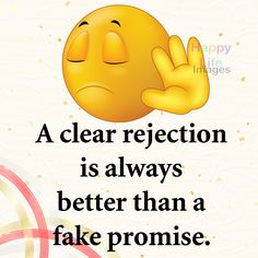 A clear rejection is always better than a fake #promise. #quote #quoteoftheday