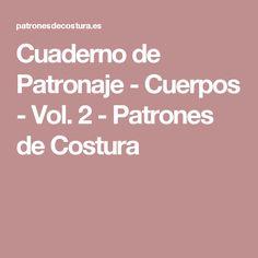 Cuaderno de Patronaje - Cuerpos - Vol. 2 - Patrones de Costura