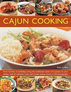 Cajun Cooking: From Gumbo to Jambalaya, bring the traditional tastes of Louisiana to your kitchen, with 50 authentic Cajun and Creole recipes, shown in 250 photographs by Ruby Le Bois