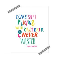 time spent playing with children is never wasted quote free printable - Inspirational Quotes for Kids & Teens - Educational Activities Happy Kids Quotes, Quotes For Kids, Family Quotes, Quotes Children, Toddler Quotes, Quotes For Parents, Teaching Children Quotes, Nanny Quotes, Happy Saturday Quotes