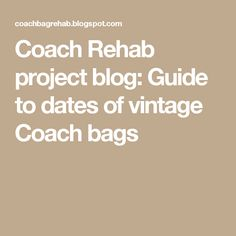 Coach Rehab project blog: Guide to dates of vintage Coach bags