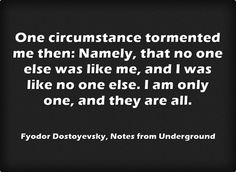 One circumstance tormented me...― Fyodor Dostoyevsky, Notes from Underground