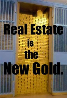 Real Estate is the New Gold.