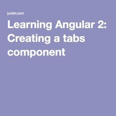 Learning Angular 2: Creating a tabs component