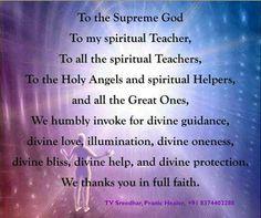 Invoke Prayer from Pranic Healing. To The Supreme GOD, To my spiritual Teacher, To all the spiritual Teachers, to the Holy...
