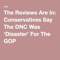 The Reviews Are In: Conservatives Say The DNC Was 'Disaster' For The GOP