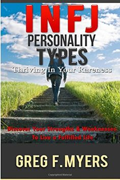 INFJ: Personality Types: Thriving In Your Rareness - Disc...