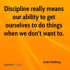 Arden Mahlberg Quotes - Discipline really means our ability to get ourselves to do things when we don't want to. Hand Quotes, Me Quotes, Funny Quotes, Author Quotes, Divorce Quotes, Relationship Quotes, Dating Humor, Dating Quotes, George Washington Carver Quotes