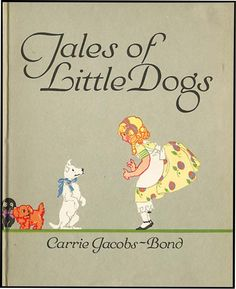 Tales of Little Dogs by Carrie Jacobs-Bond, illustrated by Katherine Sturges Dodge.