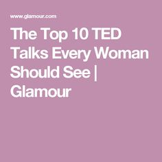 The Top 10 TED Talks Every Woman Should See | Glamour