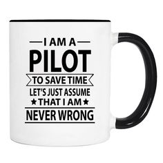 I Am A Pilot To Save Time Lets's Just Assume That I'm Never Wrong  - 11 Oz Coffee Mug - Gifts For Pilot - Pilot Mug by WildWindApparel on Etsy