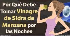 El vinagre de sidra de manzana es útil para varios padecimientos sirve para equilibrar el pH, incrementar la población de bacterias buenas y para ayudar a controlar el peso. http://articulos.mercola.com/sitios/articulos/archivo/2017/01/09/tomar-vinagre-de-sidra-de-manzana-en-la-noche.aspx