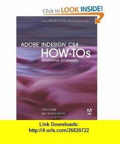 Adobe InDesign CS4 How-Tos 100 Essential Techniques (9780321590947) John Cruise, Kelly Kordes Anton , ISBN-10: 0321590945  , ISBN-13: 978-0321590947 ,  , tutorials , pdf , ebook , torrent , downloads , rapidshare , filesonic , hotfile , megaupload , fileserve