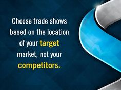 Choose trade shows based on the location of your target market. #skylineexhibits #valueoftradeshows
