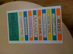 Bored Board. Great idea. Made one for my classroom and it is awesome for those speedy or more advanced students!