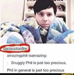 I don't even care if this is edited because Dan has in fact called Phil…