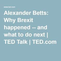 Alexander Betts: Why Brexit happened -- and what to do next | TED Talk | TED.com