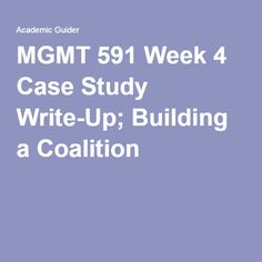 MGMT 591 Week 4 Case Study Write-Up Building a Coalition