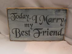 Today I Marry My Best Friend Rustic Wedding Sign Distressed & Antique Wedding Sign. $19.95, via Etsy.