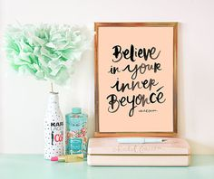 BELIEVE IN YOUR INNER BEYONCE  An original phrase by myself (© Rachel Corcoran). This print is part of my Girl Boss collection. Hand painted by