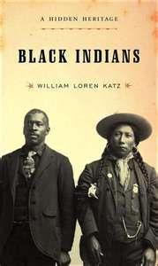 """Black Indians: A Hidden Heritage (William Loren Katz)"" I'm going on Amazon to order this book. I hope it's still in print. Biddy Craft"