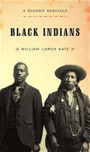 """Black Indians: A Hidden Heritage (William Loren Katz)"" I'm going on Amazon to order this book. I hope it's still in print. Biddy Craft"
