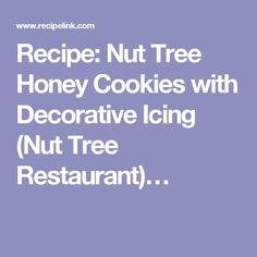 Recipe: Nut Tree Honey Cookies with Decorative Icing (Nut Tree Restaurant)…