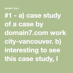 #1 - a) case study of a case by domain7.com work city-vancouver. b) interesting to see this case study, I think it is a summary of the chapters we have read, showing the deliverables and artifacts we will be working on.