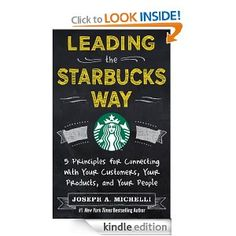 Amazon.com: Leading the Starbucks Way: 5 Principles for Connecting with Your Customers, Your Products and Your People eBook: Joseph Michelli: Kindle Store
