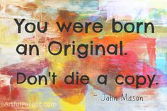 """You Were Born an Original. Don't Die a Copy."" -John Mason I love this quote! How do we make sure our kids fit in to society well enough to get along with others and succeed while still helping them hold on to their amazing uniqueness?"
