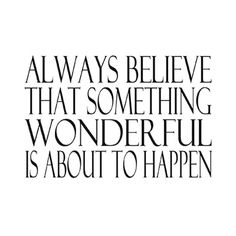 Hammond Gower Always believe that something wonderful is about to happen