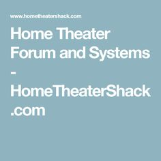Home Theater Forum and Systems - HomeTheaterShack.com