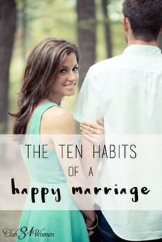 What does it take to have a life-long marriage? A truly happy one? Here are the 10 habits that go into a lasting, loving marriage. Because some secrets are simply meant to be passed on to others! The Ten Habits of a Happy Marriage ~ Club31Women