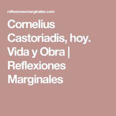 Cornelius Castoriadis, hoy. Vida y Obra | Reflexiones Marginales