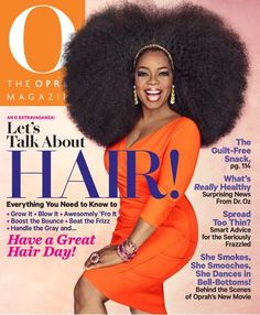 Oprah revealed the new cover September issue 2013. Let's Talk about Hair! Everything You Need to Know to Grow It. Blow It. Awesomely 'Fro It. Boost the Bounce. Beat the Frizz. Handle the Gray and...Have a Great Hair Day!