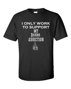 I Only Work To Support My Boxing Addiction - Unisex Tshirt – Cool Jerseys
