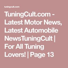 TuningCult.com - Latest Motor News, Latest Automobile NewsTuningCult   For All Tuning Lovers!   Page 13
