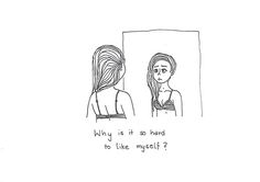 Por que é tão difícil gostar de mim mesma?