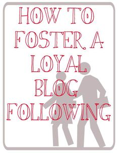 how to foster a loyal blog following (scheduled via http://www.tailwindapp.com?utm_source=pinterest&utm_medium=twpin&utm_content=post54442708&utm_campaign=scheduler_attribution)
