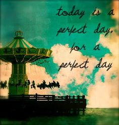 Today = a perfect day :)