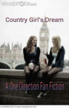 Country Girls Dream (A One Direction Fanfiction) - I wrote this!!!!!!!!!!!!!! Please go check it out and let me know what you think!!!