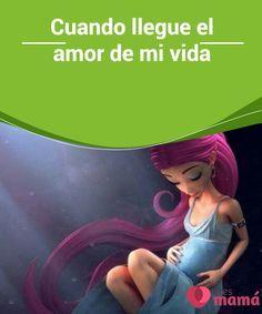 Cuando llegue el #amor de mi vida Cuando #llegue el amor de mi #vida, nada será igual. Convertida en #madre, veré nacer otra mujer. Con ella, surgirán nuevas metas y #desafíos.