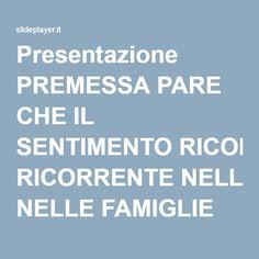 Presentazione PREMESSA PARE CHE IL SENTIMENTO RICORRENTE NELLE FAMIGLIE SIA LA PAURA.