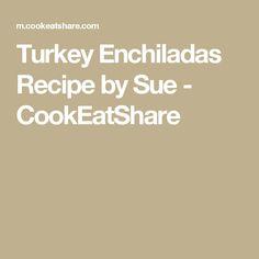 Turkey Enchiladas Recipe by Sue - CookEatShare