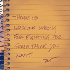 There is nothing wrong for fighting for something you want.