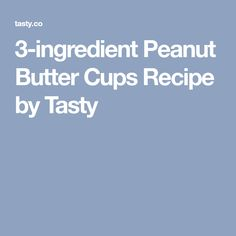 3-ingredient Peanut Butter Cups Recipe by Tasty