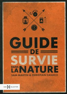 Guide de survie dans la nature [Texte imprimé] / Sam Martin, Christian Casucci. 796.01 MAR http://scd.summon.serialssolutions.com/search?s.q=isbn:(9782258116399)